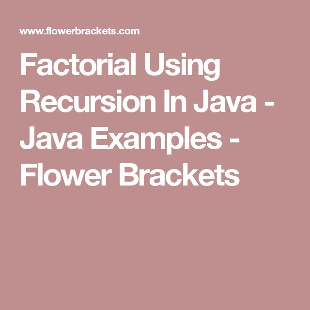Factorial Using Recursion In Java - Java Examples - Flower Brackets