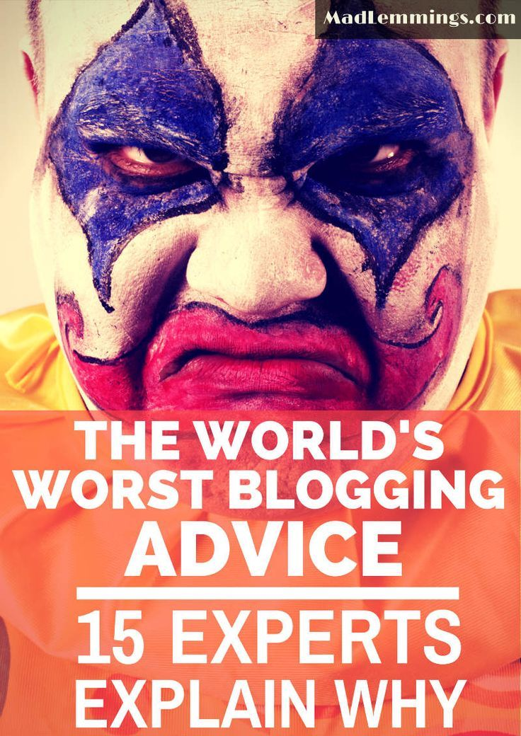 15 Experts Share Their Worst Blogging Advice Ever