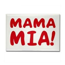 Mama Mia!  ........Jackie for your Mia board....db
