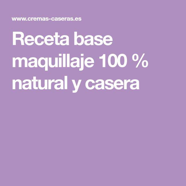 Receta base maquillaje 100 % natural y casera