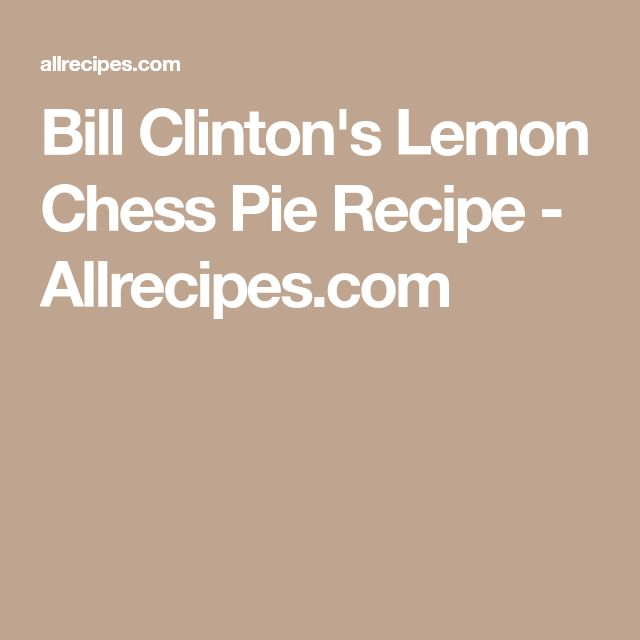 Bill Clinton's Lemon Chess Pie Recipe - Allrecipes.com