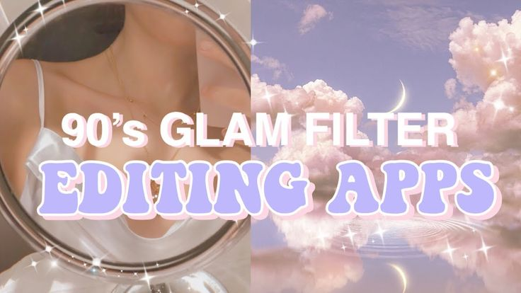 90's GLAM FILTER EDITING APPS ☾ // Aesthetic in 2020