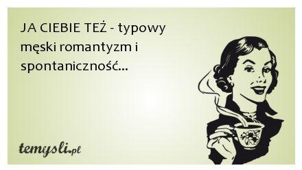 Ja Ciebie też - typowy męski romantyzm..