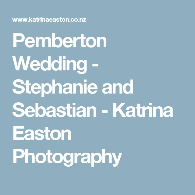 Pemberton Wedding - Stephanie and Sebastian - Katrina Easton Photography