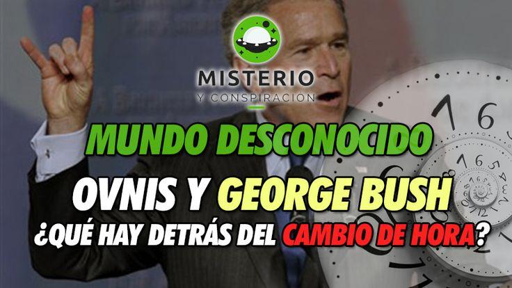Mundo Desconocido - Ovnis y George Bush y ¿Qué hay detrás del cambio de hora? - http://www.misterioyconspiracion.com/mundo-desconocido-ovnis-george-bush-detras-del-cambio-hora/