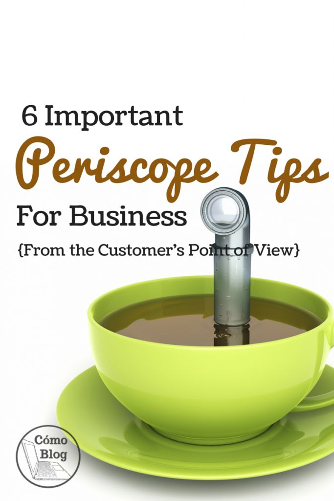 6 Important Periscope Tips for Business {from the Customer's Point of View} via ComoBlog.com