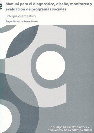Manual para el diagnóstico, diseño, monitoreo y evaluación de programas sociales: enfoque cuantitativo (PRINT) REQUEST/SOLICITAR: http://biblioteca.cepal.org/record=b1253625~S0*spi