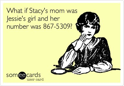 Lol What+if+Stacy's+mom+was+Jessie's+girl+and+her+number+was+867-5309?Music Jokes, Jessie'S Girls, Stacy'S Mom, 80S Music, Deep Thoughts, Mindfulness Blown, Ecards, So Funny, Hmm What