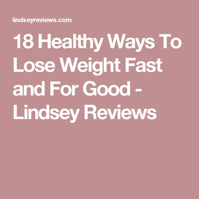 18 Healthy Ways To Lose Weight Fast and For Good - Lindsey Reviews