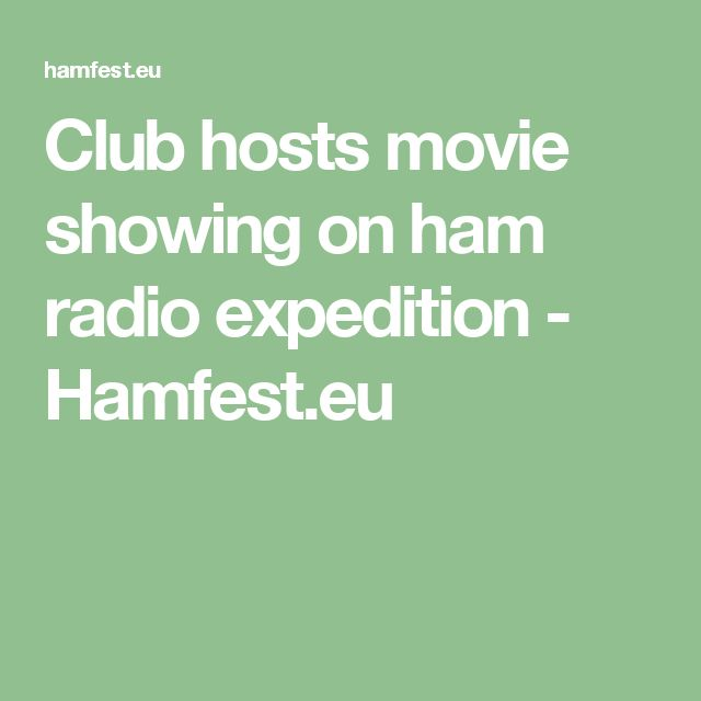 Club hosts movie showing on ham radio expedition - Hamfest.eu