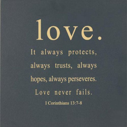 1 Corinthians 13:7-8. exactly why this verse was my first tattoo, so perfect.