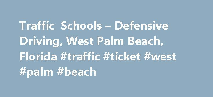 Traffic Schools – Defensive Driving, West Palm Beach, Florida #traffic #ticket #west #palm #beach http://nigeria.remmont.com/traffic-schools-defensive-driving-west-palm-beach-florida-traffic-ticket-west-palm-beach/  # Traffic School Defensive Driving in West Palm Beach, Florida Additional Information See a problem? Accepts Visa, Master Card Specialties: 12 Hour Course – 1st Time Driver – 1st Time Driver Course – 1st Time Driver License Course – 1st Time Drug Alcohol Class – 3 In 3 Course –…
