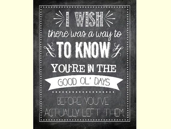 """I wish there was a way to know you're in the good ol' days before you've actually left them.""  Nostalgia printable chalk art quote."