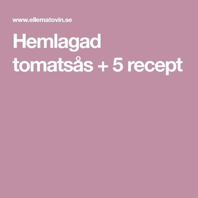 Hemlagad tomatsås + 5 recept