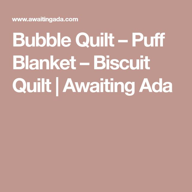 Bubble Quilt – Puff Blanket – Biscuit Quilt | Awaiting Ada