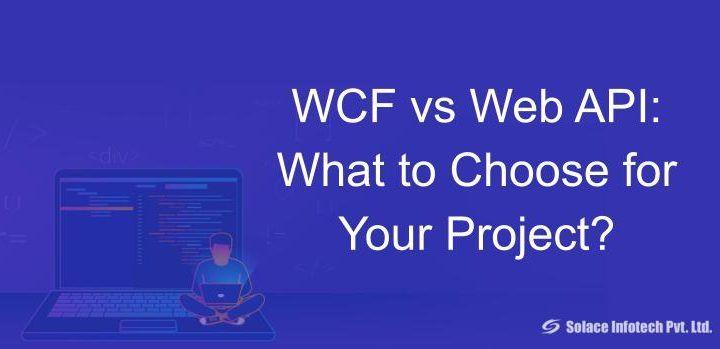 Wcf Vs Web Api What To Choose For Your Project Solace Infotech Pvt Ltd Web Api Web Development Solace