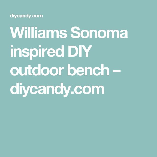 Williams Sonoma inspired DIY outdoor bench – diycandy.com