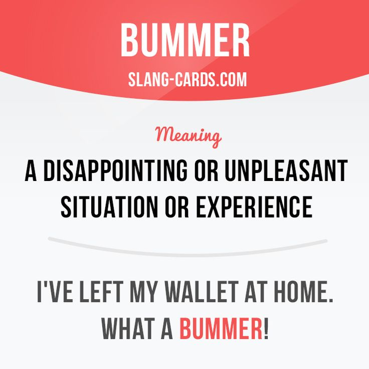 """""""Bummer"""" means a disappointing or unpleasant situation or experience.  Example: I've left my wallet at home. What a bummer!  #slang #englishslang #saying #sayings #phrase #phrases #expression #expressions #english #englishlanguage #learnenglish #studyenglish #language #vocabulary #dictionary #efl #esl #tesl #tefl #toefl #ielts #toeic #englishlearning #vocab #bummer #disappointing"""