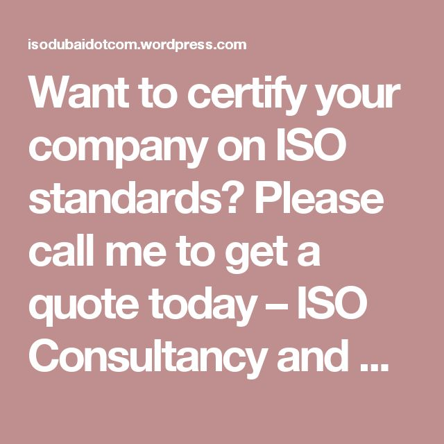 Want to certify your company on ISO standards? Please call me to get a quote today – ISO Consultancy and Certifications
