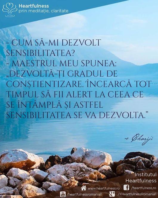 """- Cum să-mi dezvolt sensibilitatea? - Maestrul meu spunea: """"Dezvoltă-ți gradul de conștientizare. Încearcă tot timpul să fii alert la ceea ce se întâmplă și astfel sensibilitatea se va dezvolta."""" ~ Chariji http://www.heartfulness.ro #heartfulness #cunoaste_cu_inima #hfnro Meditatia Heartfulness Romania"""