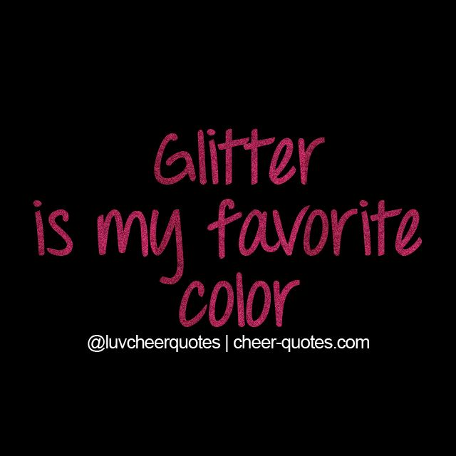 Glitter is my favorite color! #cheer #love #cheerleader #luvcheerquotes #cheerleading #cheerlife #cheerquotes #cheerisasport #cheerleadingquotes
