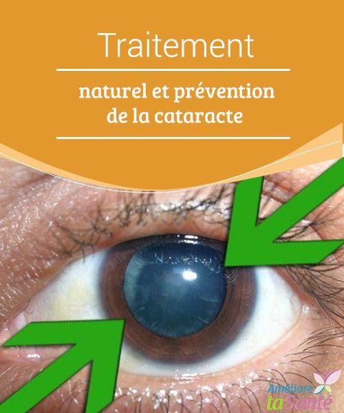 Traitement naturel et prévention de la cataracte  Connaissez-vous la maladie appelée cataracte ? Il vaut mieux la prévenir ! Nous vous proposons cependant des remèdes naturels qui peuvent vous aider.