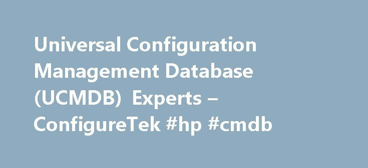 Universal Configuration Management Database (UCMDB) Experts – ConfigureTek #hp #cmdb http://spain.remmont.com/universal-configuration-management-database-ucmdb-experts-configuretek-hp-cmdb/  # Universal Configuration Management Database (UCMDB) Experts CMS SACM CLIP Asset Lifecycle Management Application On-boarding Visibility into infrastructure and applications HP Universal Configuration Management Database (UCMDB) software stores, controls, and manages software and infrastructure…