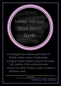 Indonesian Word Search Sleuth Bundle 12 bilingual word sleuths (word bank in English, hidden words in Indonesian). Answers included. Great for early finishers, relief, revision or dictionary work.Topics include;1)Numbers 1  102)Numbers 1  203)Numbers 10  100 (tens)4)Days of the Week5)Months of the Year6)Colours/colors7)Shapes8)Animals9)Face10)Family11) Fruit12)FoodHave a topic request?