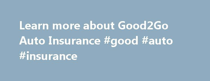 Learn more about Good2Go Auto Insurance #good #auto #insurance http://usa.nef2.com/learn-more-about-good2go-auto-insurance-good-auto-insurance/  # Good2go Auto Insurance Company Established in 2011, Good2go specializes in minimum coverage insurance. They are based in Atlanta, Georgia and write insurance in most states across the US. From December 2016, a group of insurance companies under American Independent Companies combined to write business under Good2go Insurance. Their parent company…