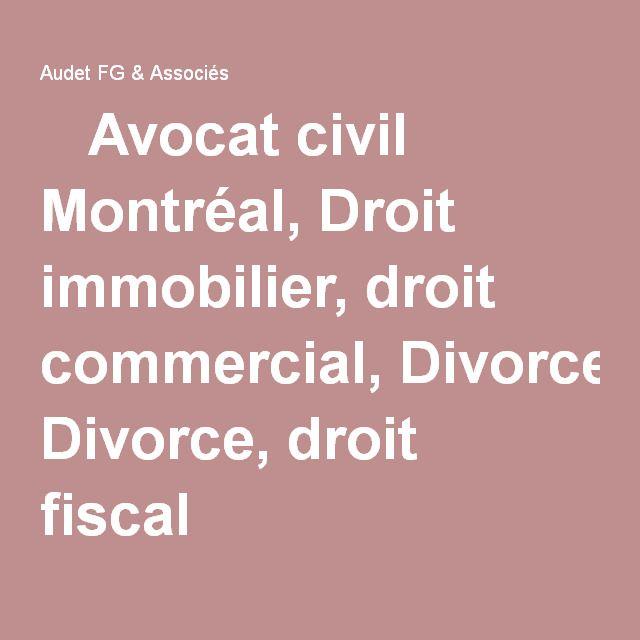 Avocat civil   Montréal, Droit immobilier, droit commercial, Divorce, droit fiscal