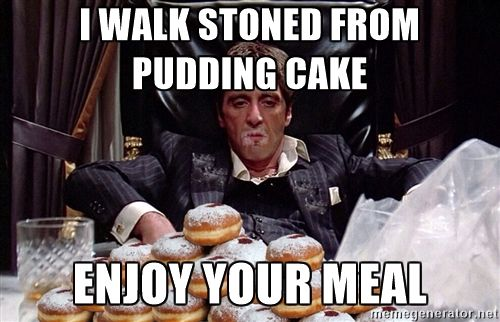 I walk stoned from pudding cake Enjoy your meal - The Doughnuts Mountain | Meme Generator