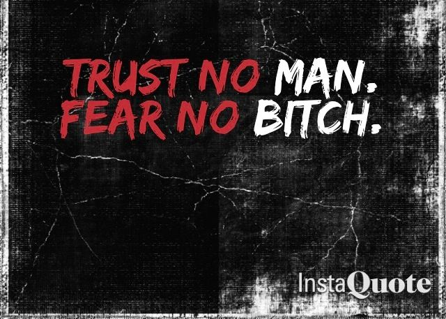 Trust no man fear no bitch quotes 14