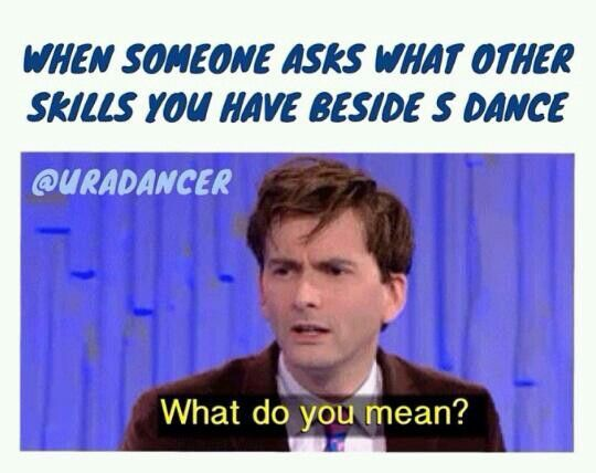 Someone asked me what sports I do. Me: Dance them:that's it me:ya everything else interfered with dance