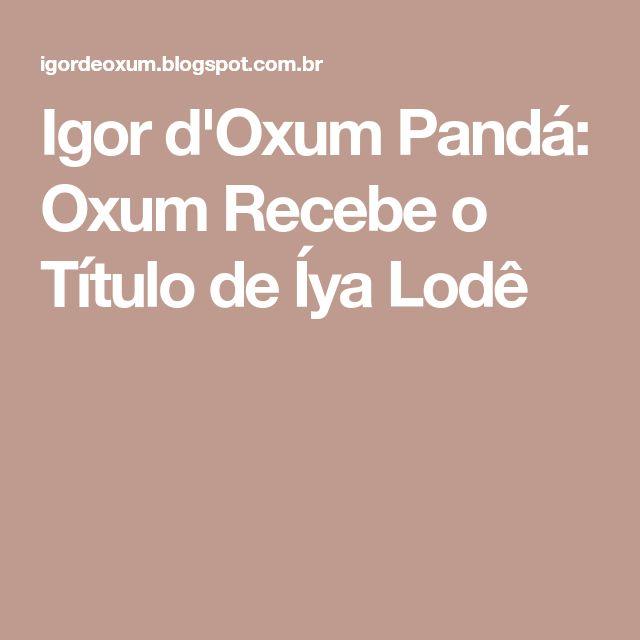 Igor d'Oxum Pandá: Oxum Recebe o Título de Íya Lodê