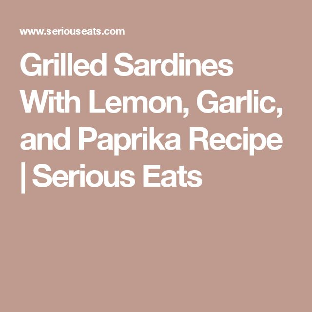 Grilled Sardines With Lemon, Garlic, and Paprika Recipe | Serious Eats