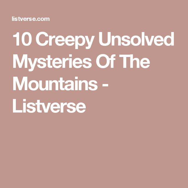 10 Creepy Unsolved Mysteries Of The Mountains - Listverse