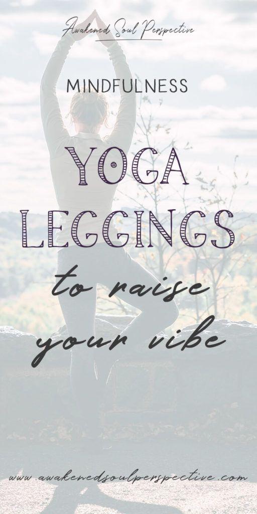 Yoga Leggings to Raise Your Vibe via Awakened Soul Perspective #yoga #yogaleggings #mindfulness #energyhealing #raisingvibrations