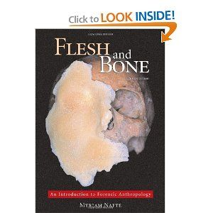 Flesh and Bone: An Introduction to Forensic Anthropology by Myriam Nafte. Save 27 Off!. $25.55. Author: Myriam Nafte. Publication: January 1, 2009. Publisher: Carolina Academic Press; Second edition (January 1, 2009)