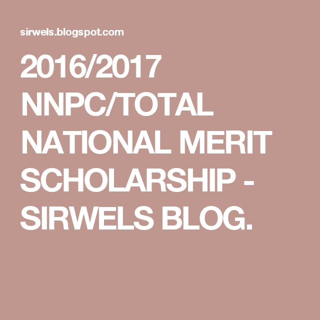 2016/2017 NNPC/TOTAL NATIONAL MERIT SCHOLARSHIP - SIRWELS BLOG.