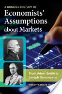 A Concise History of Economists' Assumptions about Markets: From Adam Smith to Joseph Schumpeter   Great example of Karl Marx's false assumptions