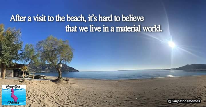 After a visit to the beach, it's hard to believe that we live in a material world. #Karpathosmemes #Karpathos #beachlife #summer #greece #sun