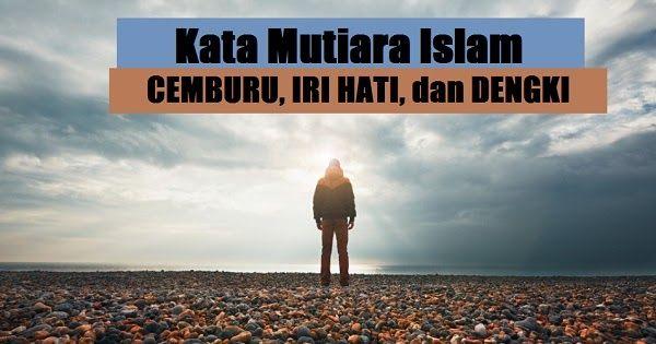 21 Kata Mutiara Islam Tentang Cemburu Iri Hati Dan Dengki Iri