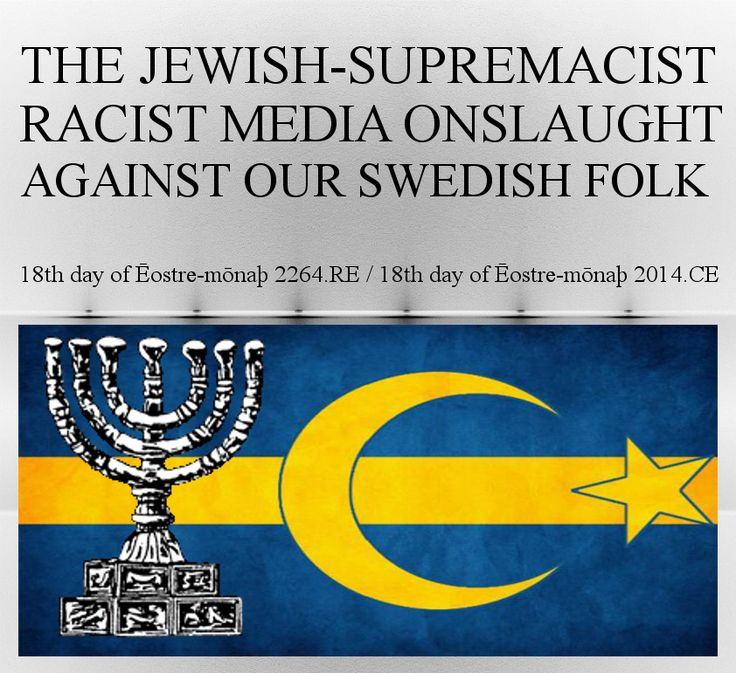 http://nationalistasatrunews.com/european-news/the-jewish-media-onslaught-against-our-swedish-folk.html