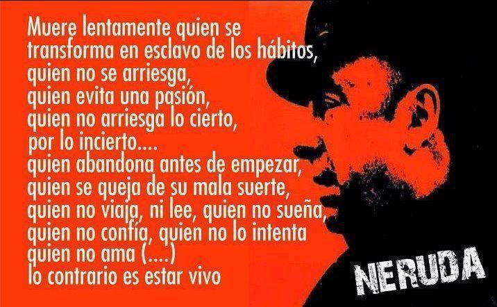 Muere lentamente quien... Neruda