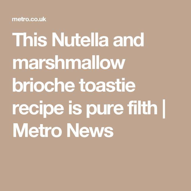 This Nutella and marshmallow brioche toastie recipe is pure filth | Metro News