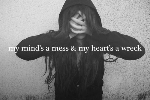 My minds a mess & my hearts a wreck