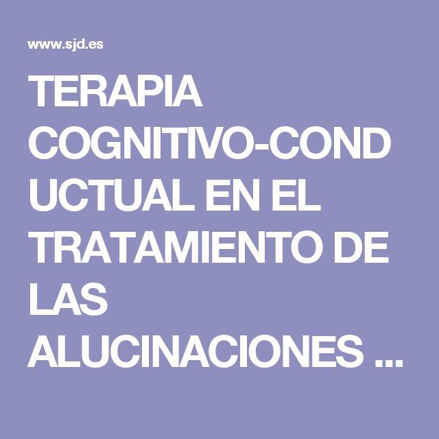 TERAPIA COGNITIVO-CONDUCTUAL EN  EL TRATAMIENTO DE LAS ALUCINACIONES EN PACIENTES ESQUIZOFRENICOS - Psicopatologia clinica, legal y forense 2.pdf