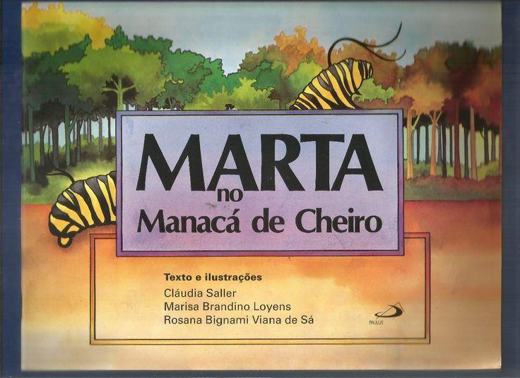 Livro - Marta no Manaca de Cheiro - Texto e ilustracoes: Claudia Saller, Marisa Brandino Loyens e Rosana Bignami Viana de Sa