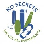 Led by Women's Voices for the Earth, No Secrets is a group of companies that list all ingredients and have committed to make menstrual products without toxic chemicals.