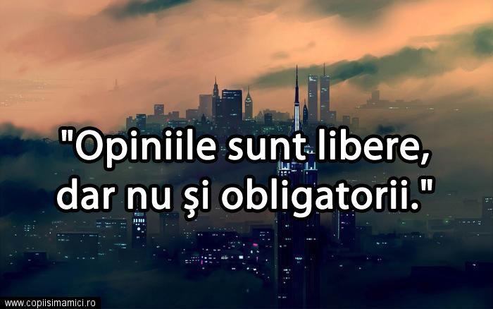 Opiniile Nu Sunt Obligatorii #quote #quotes #citat #citate #lifequotes #wisdomquotes